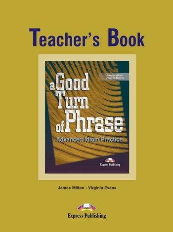 A Good Turn of Phrase: Idioms. Teacher's Book