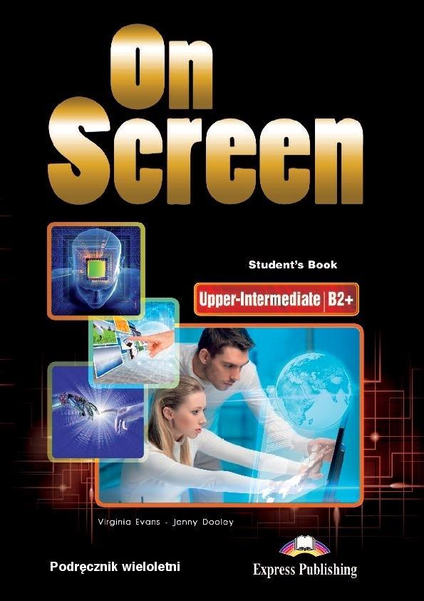 On Screen Upper-Inter. (B2+). Student's Book (Podręcznik wieloletni)