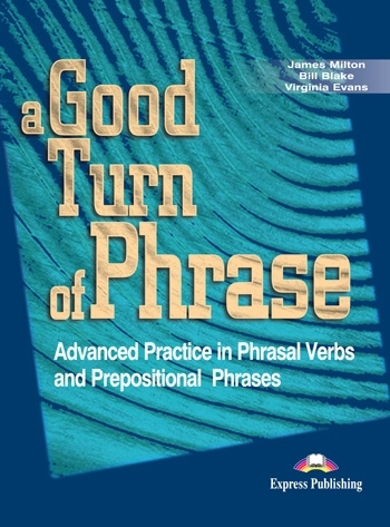 A Good Turn of Phrase: Phrasal Verbs & Prepositions. Student's Book