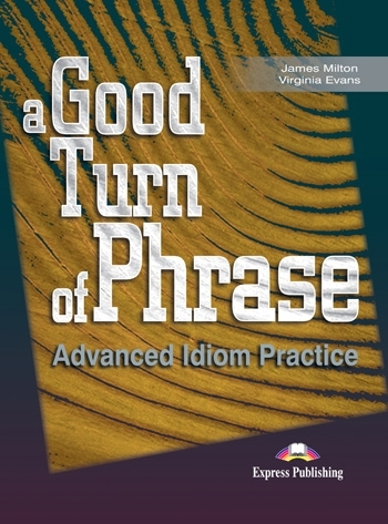 A Good Turn of Phrase: Idioms. Student's Book