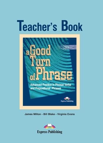 A Good Turn of Phrase: Phrasal Verbs & Prepositions. Teacher's Book