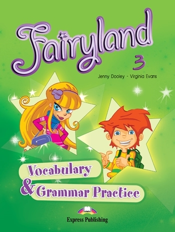 Fairyland 3. Vocabulary & Grammar Practice