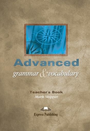 Advanced Grammar & Vocabulary. Teacher's Book