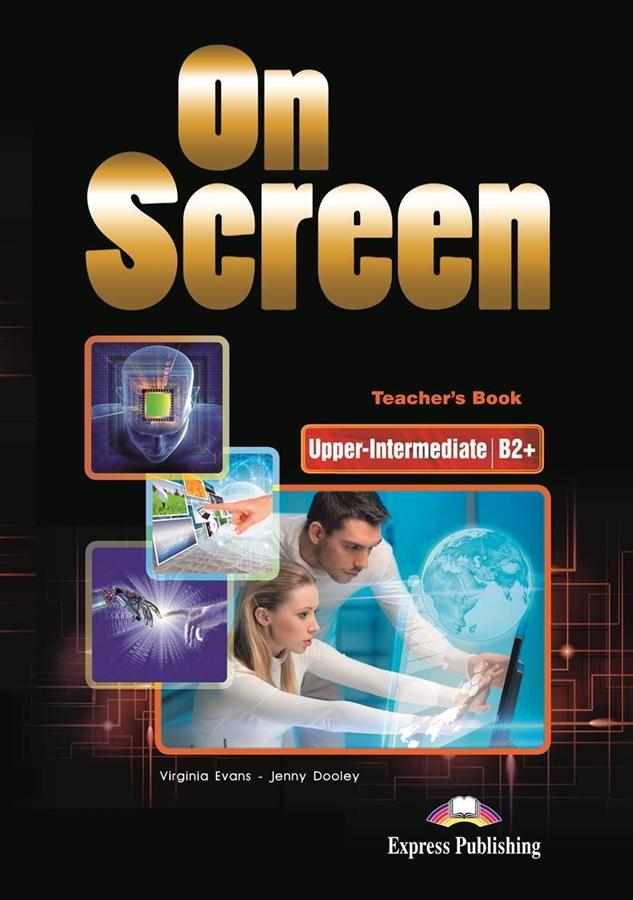 On Screen Upper-Inter. (B2+). Teacher's Book