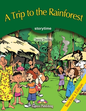 A Trip to the Rainforest. Teacher's Edition