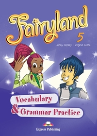 Fairyland 5. Vocabulary & Grammar Practice