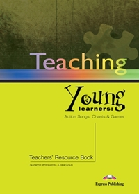 Teaching Young Learners: Action Songs, Chants & Games. Teacher's Resource Book