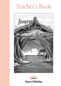 Journey to the Centre of the Earth. Teacher's Book