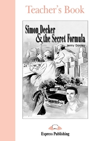 Simon Decker & the Secret Formula. Teacher's Book